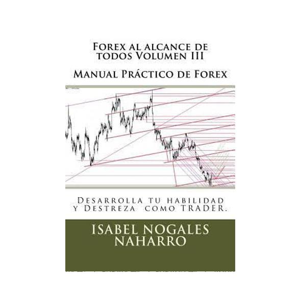 Forex al alcance de todos Volumen III MANUAL PRACTICO DE FOREX